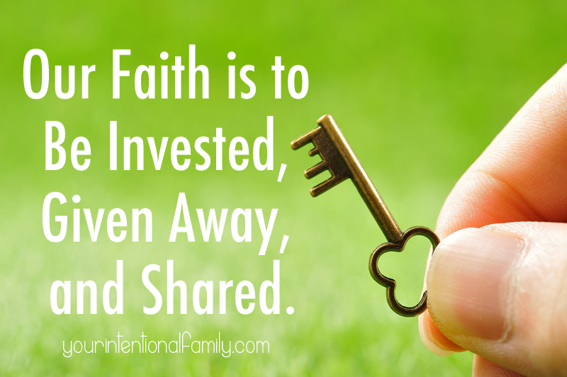 Our faith is to be invested, given away and shared!