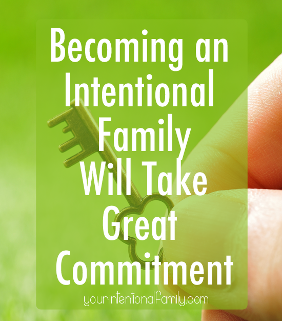 Becoming an intentional family will take commitment. Our faith is to be invested, given away and shared.