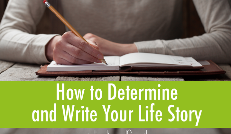 How to Determine and Write Your Story (Something Every Christian Should Do at Least Once)