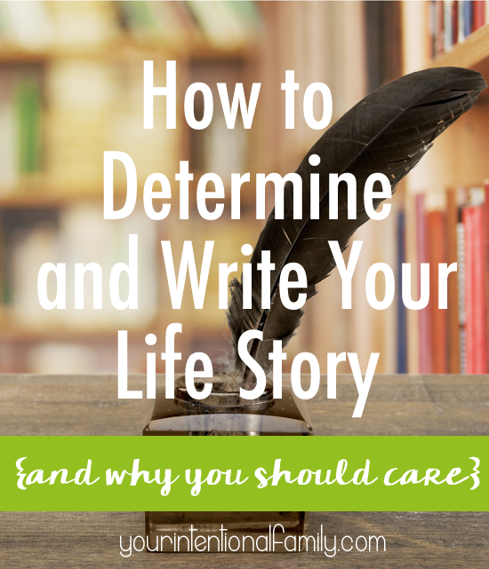 how to determine and write your life story and why you should care!