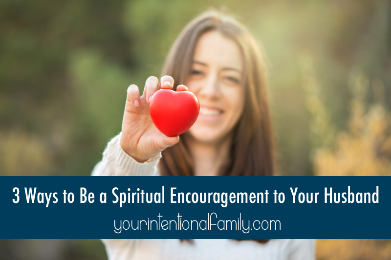 3 Ways to Be a Spiritual Encouragement to Your Husband