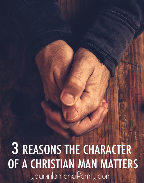 3 reasons the character of a christian man matters!