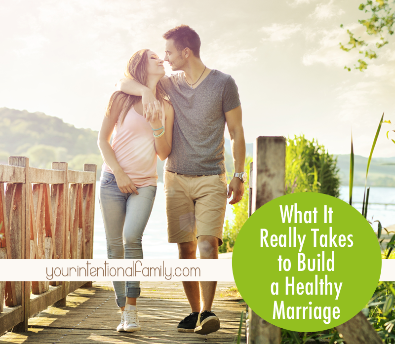 What it really takes to build a healthy marriage - Your Intentional Family.