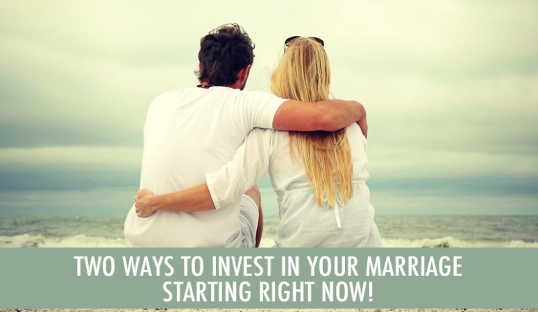 Two Ways You Can Invest in Your Marriage Starting Now