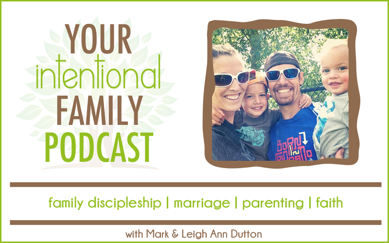 Your Intentional Family Podcast with Mark and Leigh Ann Dutton - Come meet the family behind YourIntentionalFamily.com!
