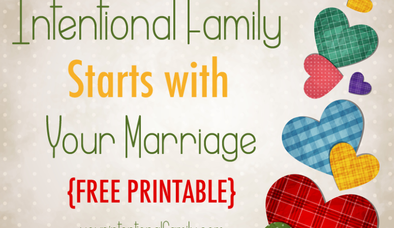 your intentional family starts with your marriage plus a free printable to use with your spouse!