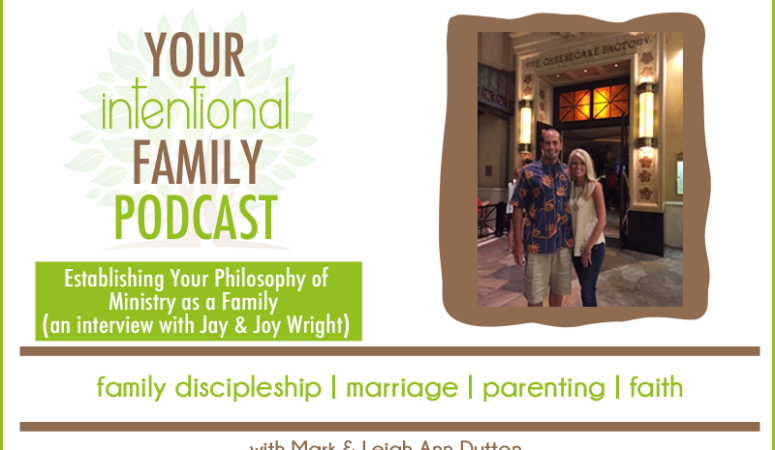 YIFP #004: Establishing Your Philosophy of Ministry as a Family (an Interview with Jay and Joy Wright)