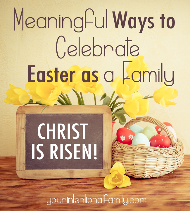 Meaningful Ways to Celebrate Easter as a Family - Tons of Ideas for the Christian family to celebrate the Resurrection of Christ!