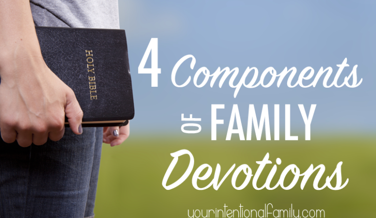 4 Components of Family Devotions - a simple, practical guide to getting started with family devotions in your home!